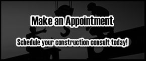 Make an Appointment - Schedule your construction consult today!